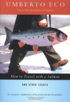 How to Travel with a Salmon & Other Essays (A Harvest Book) - Umberto Eco, William Weaver
