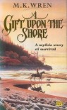 A Gift Upon the Shore - M.K. Wren