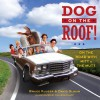 Dog on the Roof!: On the Road with Mitt and the Mutt - Bruce Kluger, David Slavin, Colleen Clapp