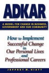 ADKAR: A Model for Change in Business, Government and our Community - Jeffrey M. Hiatt