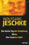 Der letzte Tag der Schöpfung - Midas - Das Cusanus-Spiel: Drei Romane in einem Band - Wolfgang Jeschke