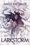Larkstorm - Dawn Rae Miller