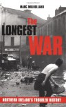 The Longest War: Northern Ireland's Troubled History - Marc Mulholland