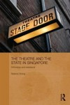The Theatre and the State in Singapore: Orthodoxy and Resistance - Terence Chong