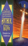 Arthur, King: Arthur, King - Dennis Lee Anderson