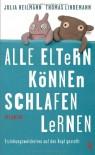 Alle Eltern können schlafen lernen: Erziehungsweisheiten auf den Kopf gestellt - Julia Heilmann;Thomas Lindemann