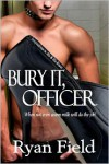 Bury It, Officer - Ryan Field