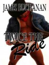 Twice the Ride - James Buchanan