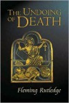 The Undoing of Death: Sermons for Holy Week and Easter - Fleming Rutledge