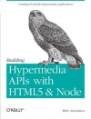 Building Hypermedia APIs with HTML5 and Node - Mike Amundsen