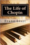 The Life of Chopin - Franz Liszt