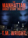 The Manhattan Ghost Story Trilogy: All three books for one low price - T. M. Wright