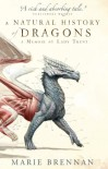 A Natural History of Dragons: A Memoir by Lady Trent (Memoir By Lady Trent 1) - Marie Brennan