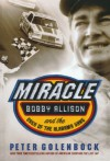Miracle: Bobby Allison and the Saga of the Alabama Gang - Peter Golenbock