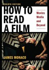 How to Read a Film: Movies, Media, and Beyond: Art, Technology, Language, History, Theory - James Monaco
