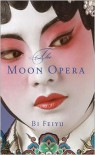 The Moon Opera - Bi Feiyu, Howard Goldblatt, Sylvia Li-Chun Lin