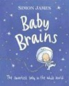 Baby Brains: The Smartest Baby in the Whole World. - Simon James