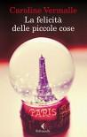 La felicità delle piccole cose (Italian Edition) - Caroline Vermalle
