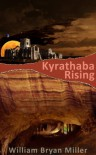 Kyrathaba Rising - William Bryan Miller, Perry Mowbray, Leor Jackal