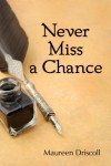 Never Miss a Chance - Maureen Driscoll