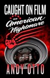 Caught on Film An American Nightmare - Andy Otto