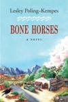 Bone Horses - Lesley Poling-Kempes