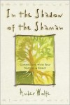 In the Shadow of the Shaman: Connecting with Self, Nature & Spirit (Llewellyn's New World Spirituality) - Amber Wolfe