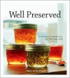 Well Preserved: Third Edition: Small Batch Preserving for the New Cook - Mary Anne Dragan