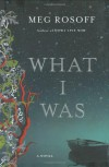 What I Was: A Novel - Meg Rosoff