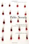 Veinte poemas de amor y una cancion de desesperada y cien sonetos de amor - Pablo Neruda