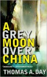 A Grey Moon Over China - Thomas A. Day