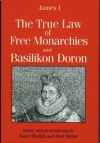 The True Law Of Free Monarchies; And, Basilikon Doron - King James I of England - VI of Scotland, Daniel Fischlin, Mark Fortier