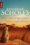 Das Herz einer Löwin - Katherine Scholes