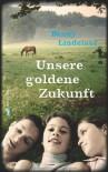 Unsere goldene Zukunft - Benny Lindelauf