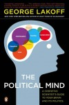 The Political Mind: A Cognitive Scientist's Guide to Your Brain and Its Politics - George Lakoff