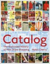 Catalog: The Illustrated History of Mail Order Shopping - Robin Cherry