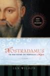 Nostradamus: The Man Behind the Prophecies - Ian Wilson