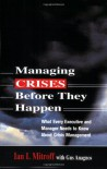 Managing Crises Before They Happen: What Every Executive and Manager Needs to Know about Crisis Management - Ian I. Mitroff, Gus Anagnos