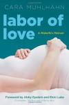Labor of Love: A Midwife's Memoir - Cara Muhlhahn, Abby Epstein, Ricki Lake