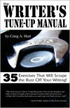 The Writer's Tune-up Manual: 35 Exercises That Will Scrape the Rust Off Your Writing - Craig A. Hart