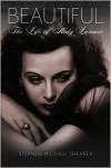 Beautiful: The Life of Hedy Lamarr - Stephen Michael Shearer
