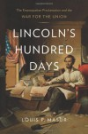Lincoln's Hundred Days: The Emancipation Proclamation and the War for the Union - Louis P. Masur