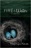 Fire & Water: A Suspense-filled Story of Art, Love, Passion, and Madness - Betsy Graziani Fasbinder