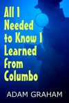 All I Needed to Know I Learned From Columbo - Adam Graham