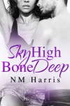 Sky High, Bone Deep - N.M. Harris
