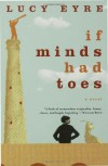 If Minds Had Toes: A Novel - Lucy Eyre