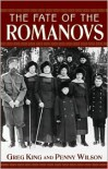 The Fate of the Romanovs - Greg King, Penny Wilson