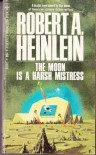 The Moon Is Harsh Mistress - Robert A. Heinlein