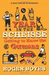 A Year in the Scheisse: Getting to Know the Germans - Roger Boyes