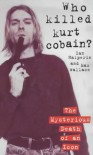 Who Killed Kurt Cobain? - Ian Halperin, Max Wallace